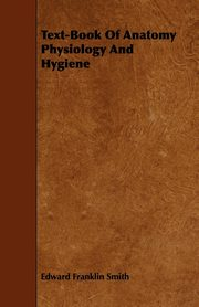Text-Book of Anatomy Physiology and Hygiene, Smith Edward Franklin