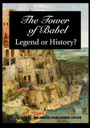 The Tower of Babel - Legend or History?, Publishing House My Ebook