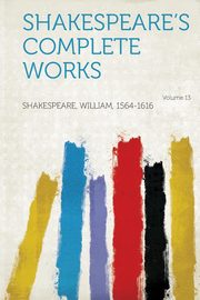 Shakespeare's Complete Works Volume 13, Shakespeare William