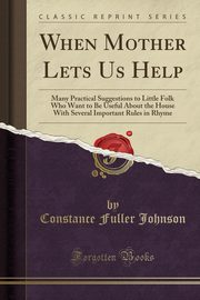When Mother Lets Us Help, Johnson Constance Fuller