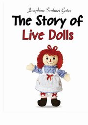 The Story of Live Dolls, Gates Josephine Scribner