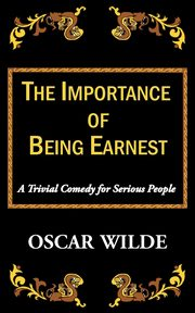 The Importance of Being Earnest-A Trivial Comedy for Serious People, Wilde Oscar