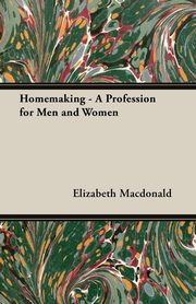 Homemaking - A Profession for Men and Women, MacDonald Elizabeth