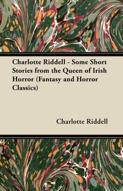 ksiazka tytuł: Charlotte Riddell - Some Short Stories from the Queen of Irish Horror (Fantasy and Horror Classics) autor: Riddell Charlotte