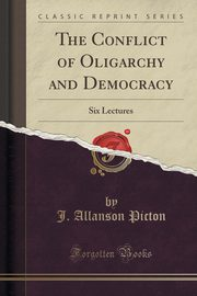 The Conflict of Oligarchy and Democracy, Picton J. Allanson