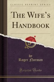 The Wife's Handbook (Classic Reprint), Norman Roger