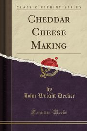 Cheddar Cheese Making (Classic Reprint), Decker John Wright