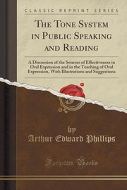 The Tone System in Public Speaking and Reading, Phillips Arthur Edward