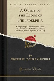 A Guide to the Lions of Philadelphia, Collection Marian S. Carson