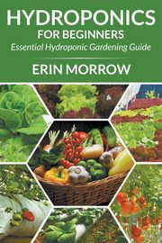 Hydroponics For Beginners, Morrow Erin