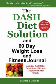 The Dash Diet Solution and 60 Day Weight Loss and Fitness Journal,