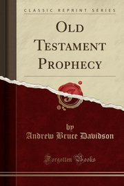 Old Testament Prophecy (Classic Reprint), Davidson Andrew Bruce