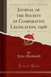 Journal of the Society of Comparative Legislation, 1906, Vol. 7 (Classic Reprint), Macdonell John