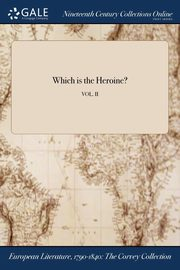 Which is the Heroine?; VOL. II, Anonymous