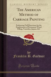 The American Method of Carriage Painting, Gardner Franklin B.