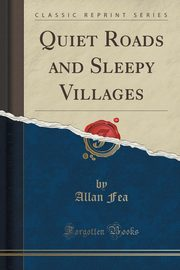 ksiazka tytuł: Quiet Roads and Sleepy Villages (Classic Reprint) autor: Fea Allan