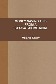 MONEY-SAVING TIPS FROM A STAY-AT-HOME MOM, Casey Melanie