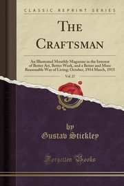 The Craftsman, Vol. 27, Stickley Gustav