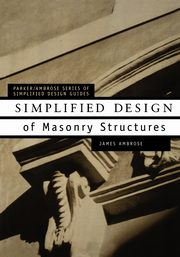 Simplified Design of Masonry Structures, Ambrose James E.