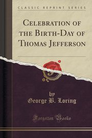 ksiazka tytuł: Celebration of the Birth-Day of Thomas Jefferson (Classic Reprint) autor: Loring George B.