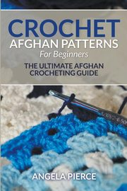 Crochet Afghan Patterns For Beginners, Pierce Angela