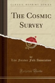 The Cosmic Survey (Classic Reprint), Association Live Forever Folk