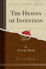 The Heaven of Invention (Classic Reprint), Boas George