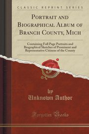 Portrait and Biographical Album of Branch County, Mich, Author Unknown