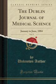 The Dublin Journal of Medical Science, Vol. 77, Author Unknown