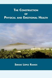 The Construction of Physical and Emotional Health, Ramos Sergio L.