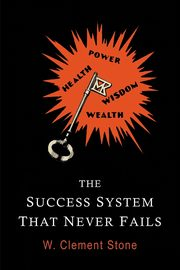 The Success System That Never Fails, Stone William Clement