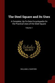 The Steel Square and Its Uses, Radford William A.