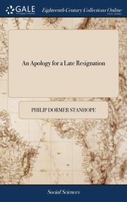 An Apology for a Late Resignation, Stanhope Philip Dormer