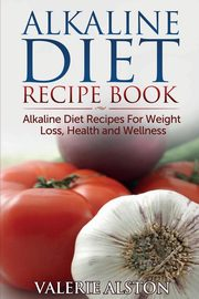 Alkaline Diet Recipe Book, Alston Valerie