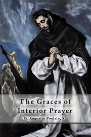 The Graces of Interior Prayer, Poulain SJ Fr. Augustin