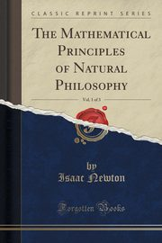 The Mathematical Principles of Natural Philosophy, Vol. 1 of 3, Newton Isaac