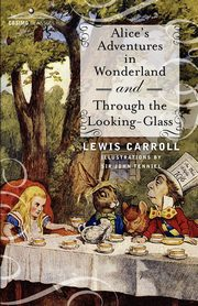 ksiazka tytuł: Alice's Adventures in Wonderland and Through the Looking-Glass autor: Carroll Lewis