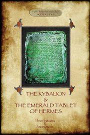 The Kybalion & The Emerald Tablet of Hermes, Three  Initiates