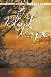 Blind Hope (a Sequel to Blinders), Shelton Kristy