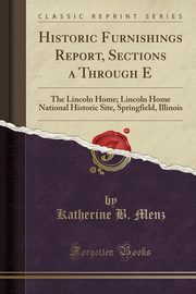 Historic Furnishings Report, Sections a Through E, Menz Katherine B.