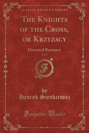 The Knights of the Cross, or Krzyzacy, Vol. 3, Sienkiewicz Henryk