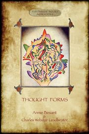 Thought-Forms; with entire complement of original colour illustrations (Aziloth Books), Besant Annie