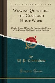Weaving Questions for Class and Home Work, Crankshaw W. P.