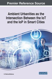 Ambient Urbanities as the Intersection Between the IoT and the IoP in Smart Cities, McKenna H. Patricia