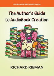 ksiazka tytuł: The Author's Guide to AudioBook Creation autor: Rieman Richard