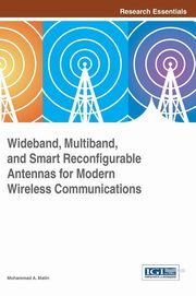 Wideband, Multiband, and Smart Reconfigurable Antennas for Modern Wireless Communications, Matin Mohammad A