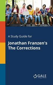 A Study Guide for Jonathan Franzen's The Corrections, Gale Cengage Learning
