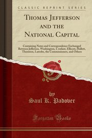 Thomas Jefferson and the National Capital, Padover Saul K.
