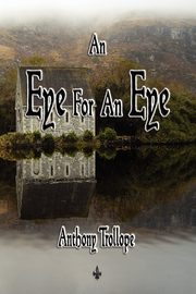 An Eye for an Eye, Trollope Anthony