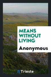 Means Without Living, Anonymous